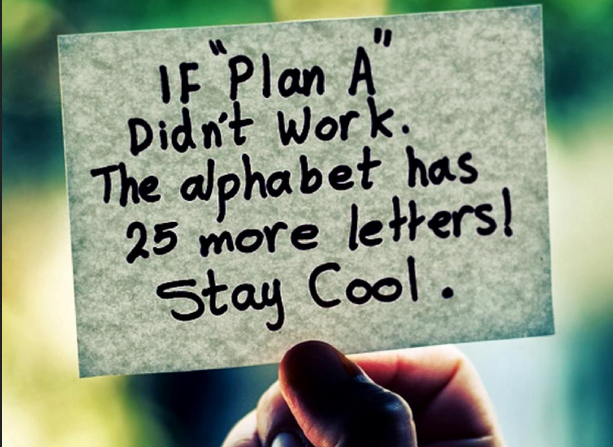 If Plan A Doesn't Work, There Will Be a Better Plan